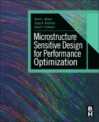 Microstructure Sensitive Design for Performance Optimization, 1st Edition,Brent Adams,Surya Kalidindi,David Fullwood,ISBN9780123969897