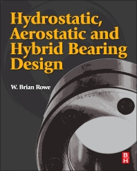 Hydrostatic, Aerostatic and Hybrid Bearing Design, 1st Edition,W. Brian Rowe,ISBN9780123969941