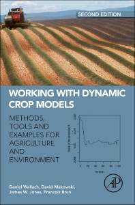 Working with Dynamic Crop Models, 2nd Edition,Daniel Wallach,David Makowski,James Jones,Francois Brun,ISBN9780123970084