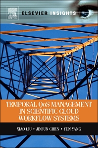 Temporal QOS Management in Scientific Cloud Workflow Systems - 1st Edition - ISBN: 9780123970107, 9780123972958