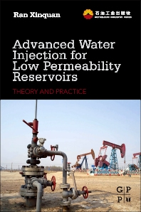 Advanced Water Injection for Low Permeability Reservoirs, 1st Edition,Ran Xinquan,ISBN9780123970312