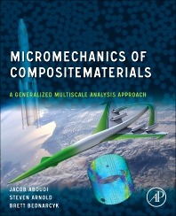 Micromechanics of Composite Materials, 1st Edition,Jacob Aboudi,Steven Arnold,Brett Bednarcyk,ISBN9780123970350