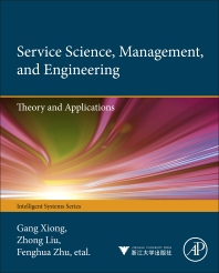 Service Science, Management, and Engineering:, 1st Edition,Gang Xiong,Zhong Liu,Xiwei Liu,Fenghua Zhu,Dong Shen,ISBN9780123970374