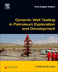 Dynamic Well Testing in Petroleum Exploration and Development, 1st Edition,HuiNong Zhuang,ISBN9780123971616