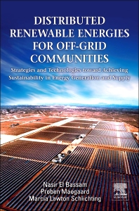 Distributed Renewable Energies for Off-Grid Communities, 1st Edition,Nasir El Bassam,Preben Maegaard,Marcia Schlichting,ISBN9780123971784