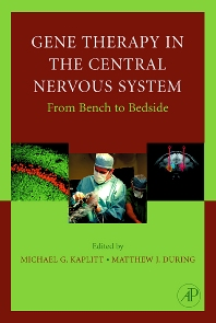Gene Therapy of the Central Nervous System:  From Bench to Bedside, 1st Edition,Michael Kaplitt,Matthew During,ISBN9780123976321