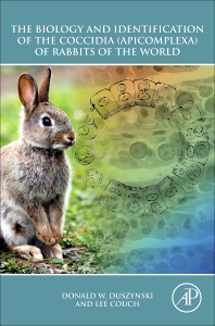 The Biology and Identification of the Coccidia (Apicomplexa) of Rabbits of the World, 1st Edition,Donald Duszynski,Lee Couch,ISBN9780123978998