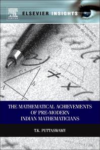 Mathematical Achievements of Pre-modern Indian Mathematicians, 1st Edition,T.K Puttaswamy,ISBN9780123979384