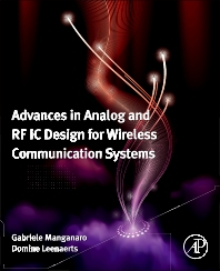 Advances in Analog and RF IC Design for Wireless Communication Systems, 1st Edition,Gabriele Manganaro,Domine Leenaerts,ISBN9780123983268