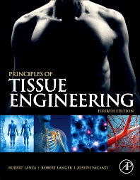 Principles of Tissue Engineering, 4th Edition,Robert Lanza,Robert Langer,Joseph Vacanti,ISBN9780123983701