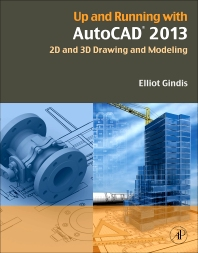 Up and Running with AutoCAD 2013, 3rd Edition,Elliot Gindis,ISBN9780123984166
