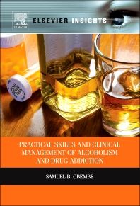 Practical Skills and Clinical Management of Alcoholism & Drug Addiction, 1st Edition,Samuel Obembe,ISBN9780123985187