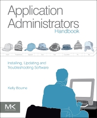 Application Administrators Handbook, 1st Edition,Kelly Bourne,ISBN9780123985453