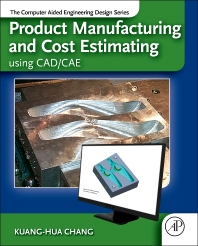 Product Manufacturing and Cost Estimating using CAD/CAE - 1st Edition - ISBN: 9780124017450, 9780124046009