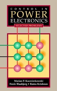 Control in Power Electronics, 1st Edition,Marian Kazmierkowski,Ramu Krishnan,Frede Blaabjerg,J. Irwin,ISBN9780124027725