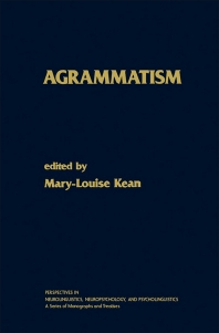Agrammatism - 1st Edition - ISBN: 9780124028302, 9781483277660