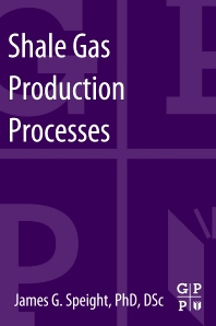 Shale Gas Production Processes, 1st Edition,James Speight,ISBN9780124045712