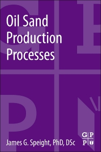 Oil Sand Production Processes, 1st Edition,James Speight,ISBN9780124045729
