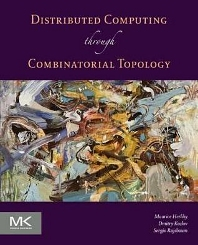 Distributed Computing Through Combinatorial Topology, 1st Edition,Maurice Herlihy,Dmitry Kozlov,Sergio Rajsbaum,ISBN9780124045781