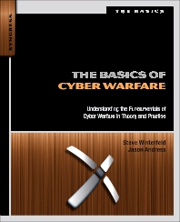 The Basics of Cyber Warfare, 1st Edition,Steve Winterfeld,Jason Andress,ISBN9780124047372