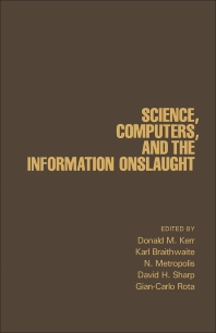 Science, Computers, and the Information Onslaught - 1st Edition - ISBN: 9780124049703, 9781483263052