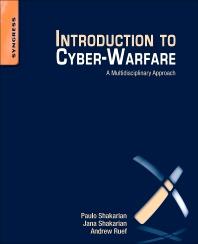 Introduction to Cyber-Warfare, 1st Edition,Paulo Shakarian,Jana Shakarian,Andrew Ruef,ISBN9780124079267