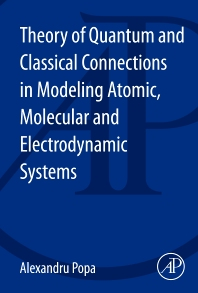 Cover image for Theory of Quantum and Classical Connections in Modeling Atomic, Molecular and Electrodynamical Systems