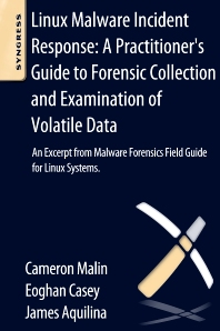 Linux Malware Incident Response: A Practitioner's Guide to Forensic Collection and Examination of Volatile Data, 1st Edition,Cameron Malin,Eoghan Casey,James Aquilina,ISBN9780124095076
