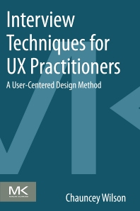 Interview Techniques for UX Practitioners - 1st Edition - ISBN: 9780124103931, 9780124104501