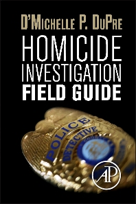 Homicide Investigation Field Guide - 1st Edition - ISBN: 9780124104037, 9780124104402