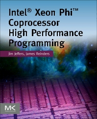 Intel Xeon Phi Coprocessor High Performance Programming, 1st Edition,James Jeffers,James Reinders,ISBN9780124104143