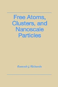 Free Atoms, Clusters, and Nanoscale Particles, 1st Edition,Kenneth Klabunde,ISBN9780124107601