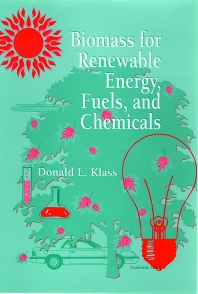 Biomass for Renewable Energy, Fuels, and Chemicals, 1st Edition,Donald Klass,ISBN9780124109506