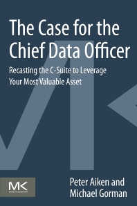 The Case for the Chief Data Officer - 1st Edition - ISBN: 9780124114630, 9780124114951