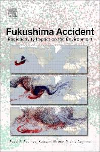 Fukushima Accident, 1st Edition,Pavel Povinec,Katsumi Hirose,Michio Aoyama,ISBN9780124114876