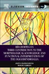 Rio-Hortega's Third Contribution to the Morphological Knowledge and Functional Interpretation of the Oligodendroglia - 1st Edition - ISBN: 9780124116177, 9780124116085