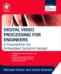 Digital Video Processing for Engineers, 1st Edition,Suhel Dhanani,Michael Parker,ISBN9780124157606