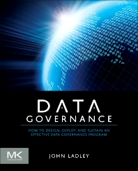 Data Governance, 1st Edition,John Ladley,ISBN9780124158290