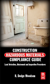 Construction Hazardous Materials Compliance Guide, 1st Edition,R. Dodge Woodson,ISBN9780124158382