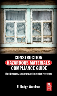 Construction Hazardous Materials Compliance Guide, 1st Edition,R. Dodge Woodson,ISBN9780124158405