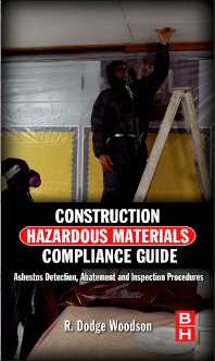 Construction Hazardous Materials Compliance Guide, 1st Edition,R. Dodge Woodson,ISBN9780124158412