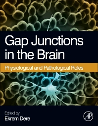 Gap Junctions in the Brain, 1st Edition,Ekrem Dere,ISBN9780124159013