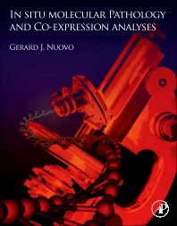 In Situ Molecular Pathology and Co-Expression Analyses, 1st Edition,Gerard Nuovo,ISBN9780124159440