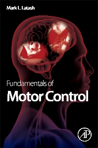 Fundamentals of Motor Control, 1st Edition,Mark Latash,ISBN9780124159563