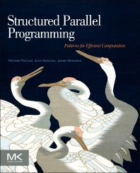 Structured Parallel Programming, 1st Edition,Michael McCool,James Reinders,Arch Robison,ISBN9780124159938