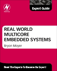 Real World Multicore Embedded Systems, 1st Edition,Bryon Moyer,ISBN9780124160187