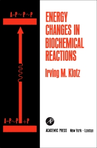 Energy Changes in Biochemical Reactions - 1st Edition - ISBN: 9780124162600, 9780323161114