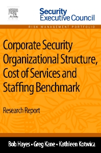 Corporate Security Organizational Structure, Cost of Services and Staffing Benchmark - 1st Edition - ISBN: 9780124170025, 9780124169968