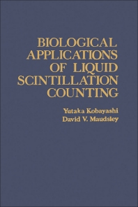Biological Applications of Liquid Scintillation Counting - 1st Edition - ISBN: 9780124172500, 9780323160223