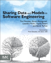 Sharing Data and Models in Software Engineering - 1st Edition - ISBN: 9780124172951, 9780124173071